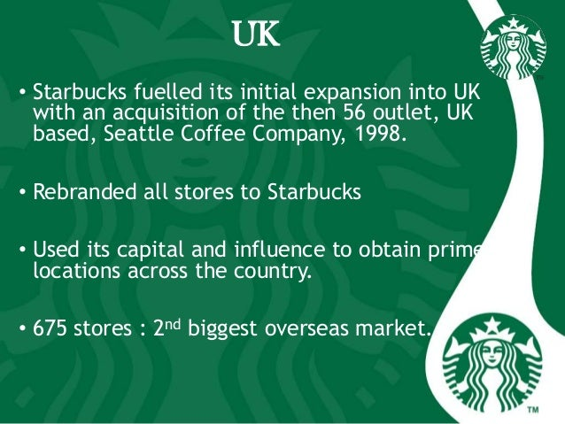 UK • Starbucks fuelled its initial expansion into UK with an acquisition of the then 56 outlet, UK based, Seattle Coffee C...