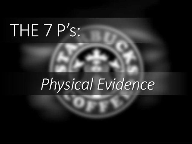 starbucks physical evidence The extended marketing mix (7p's) is the combination of seven elements of marketing that aim to work together to achieve the objectives of a marketing strategy these 7 elements are: product price place promotion people process and physical the short video below provides an overview of the.