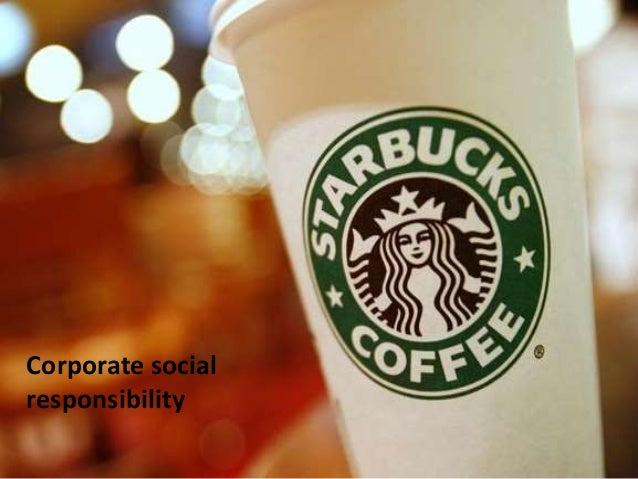 Starbucks Submitted by- Angelina Naorem 12LLB008 Corporate social responsibility