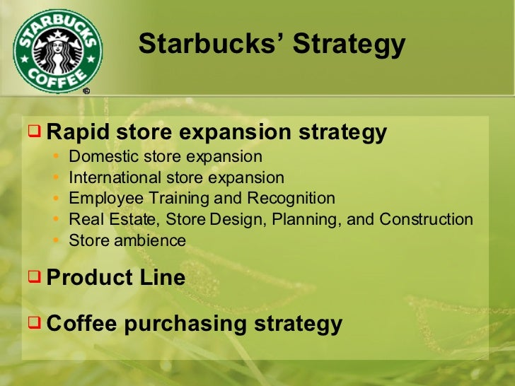 expansion strategy of starbucks Starbucks ceo kevin johnson acknowledged that the strategy of rapid  more  growth, johnson told wsj, is to be expected in the midwest and.