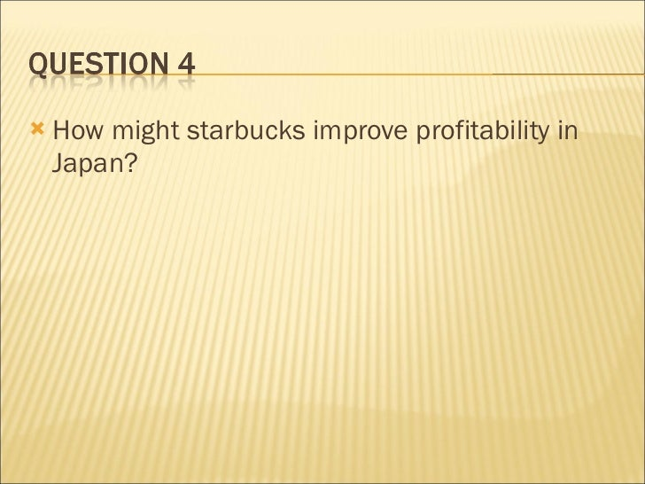 Starbucks going global fast 3 essay