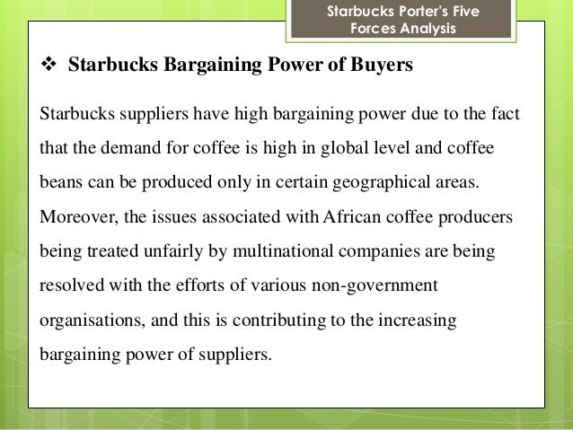 5 forces of starbucks Starbucks porter's five forces analysis: competition in the coffee industry porter's five forces model is a simple and yet effective tool used for analyzing the level of.