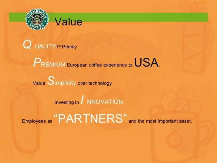 Value <ul><ul><li>Q  UALITY 1 st  Priority </li></ul></ul><ul><ul><li>P REMIUM   European coffee experience to  USA ,  </l...