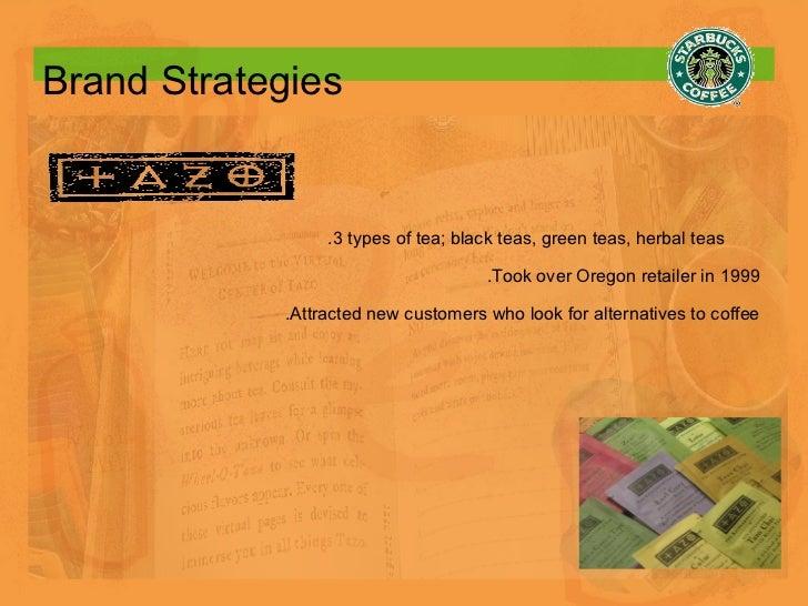 Brand Strategies .3 types of tea; black teas, green teas, herbal teas  .Took over Oregon retailer in 1999 .Attracted new c...
