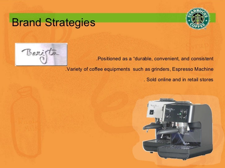 """Brand Strategies .Positioned as a """"durable, convenient, and consistent .Variety of coffee equipments  such as grinders, Es..."""