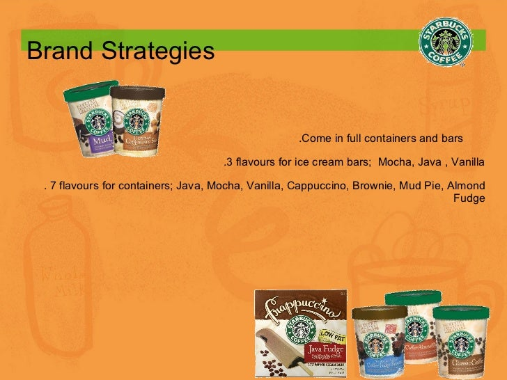 Brand Strategies .Come in full containers and bars  .3 flavours for ice cream bars;  Mocha, Java , Vanilla . 7 flavours fo...