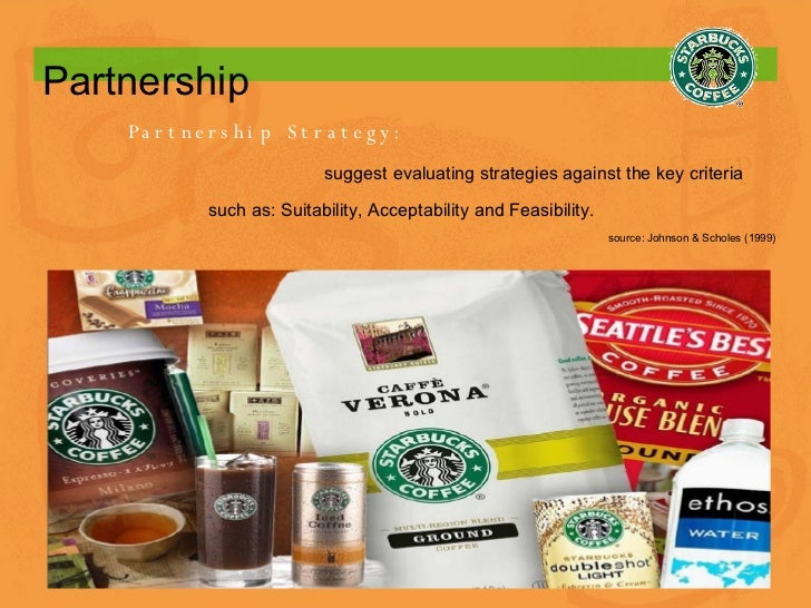 Partnership Partnership Strategy: suggest evaluating strategies against the key criteria such as: Suitability, Acceptabili...
