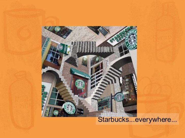 Starbucks...everywhere...