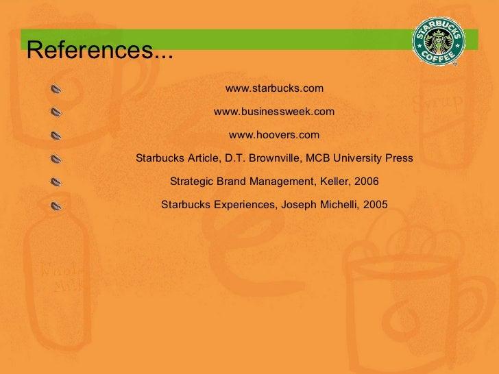 References... www.starbucks.com www.businessweek.com www.hoovers.com Starbucks Article, D.T. Brownville, MCB University Pr...