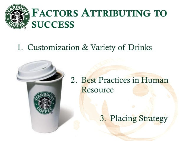 the success of starbucks Discover the success of starbucks with the starbucks success strategy mind map the starbucks success strategy mind map will help you to appreciate how and why starbucks are successful.