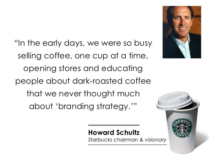 """"""" In the early days, we were so busy selling coffee, one cup at a time, opening stores and educating people about dark-roa..."""