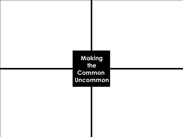 Making the Common  Uncommon