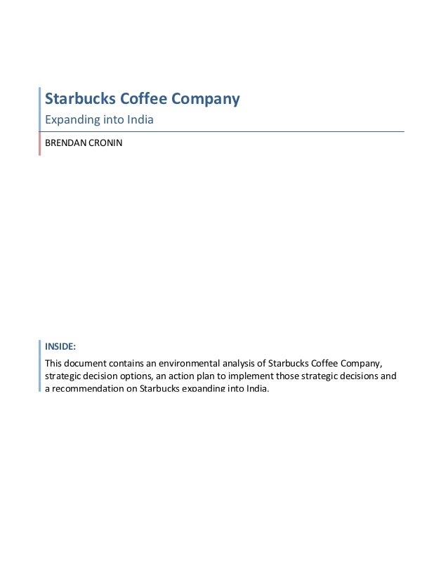 Starbucks Coffee CompanyExpanding into IndiaBRENDAN CRONININSIDE:This document contains an environmental analysis of Starb...