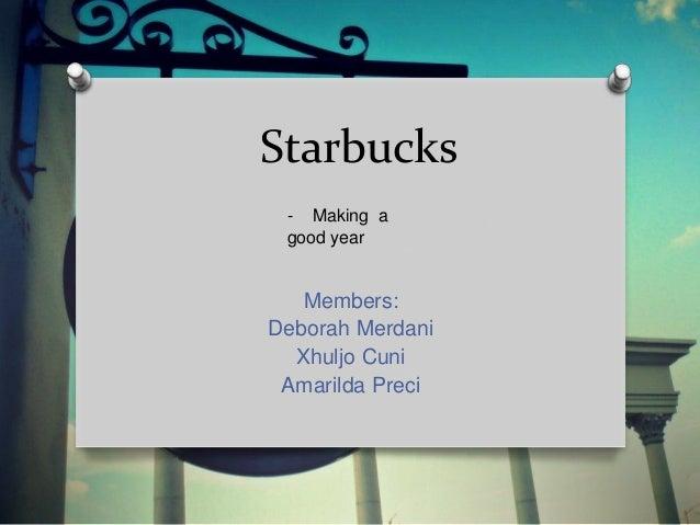 Starbucks Members: Deborah Merdani Xhuljo Cuni Amarilda Preci - Making a good year