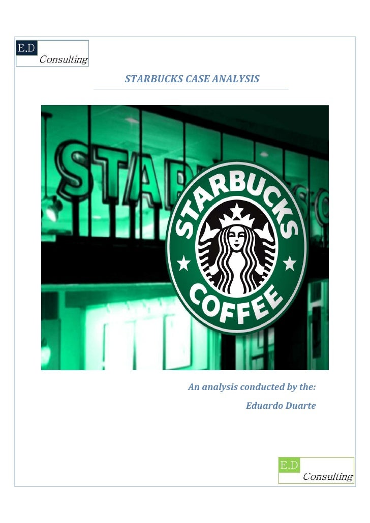 STARBUCKS CASE ANALYSIS               An analysis conducted by the:                        Eduardo Duarte