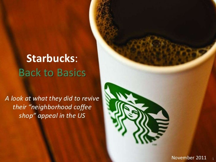 "Starbucks:    Back to BasicsA look at what they did to revive   their ""neighborhood coffee     shop"" appeal in the US     ..."
