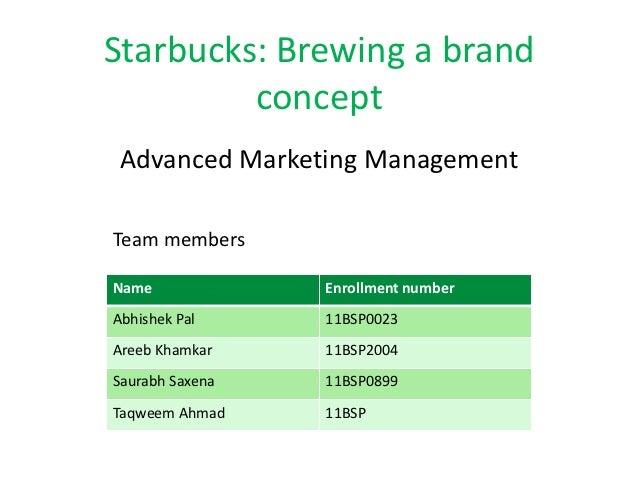 Starbucks: Brewing a brand         concept Advanced Marketing ManagementTeam membersName             Enrollment numberAbhi...