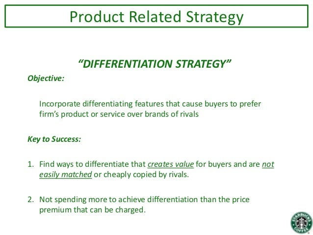 starbucks product strategy Marketing strategy for starbucks the only way to enter the new markets is to implement that same global marketing strategy that it one of the key elements of differentiation strategy is to introduce new and innovative products in the market and starbucks has been exceeding.