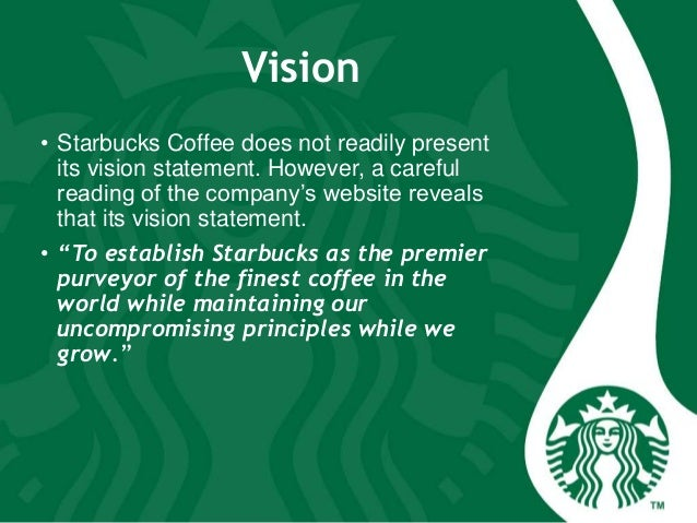 starbucks mission statement Starbucks has developed a mission statement that includes cultural development, innovation, high performance and accountability as elements of the company's values the corporate mission statement defines the company's goals starbucks' mission is to inspire and nurture the human spirit – one .