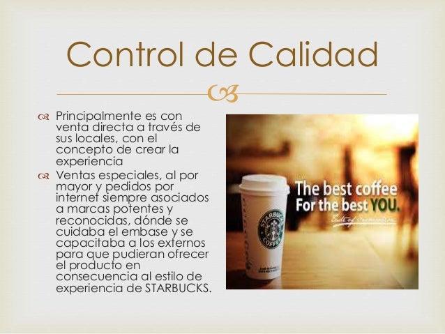  Control de Calidad  Principalmente es con venta directa a través de sus locales, con el concepto de crear la experienci...