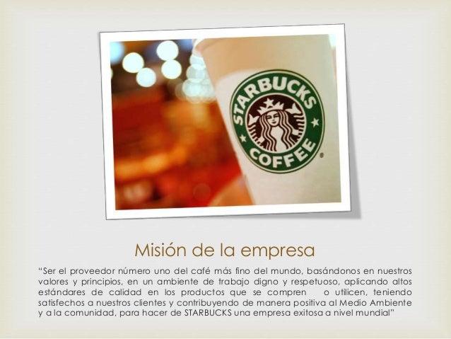 """Misión de la empresa """"Ser el proveedor número uno del café más fino del mundo, basándonos en nuestros valores y principios..."""