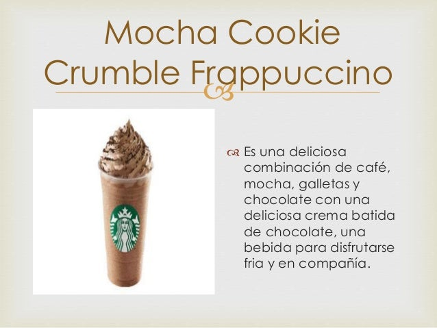  Mocha Cookie Crumble Frappuccino  Es una deliciosa combinación de café, mocha, galletas y chocolate con una deliciosa c...