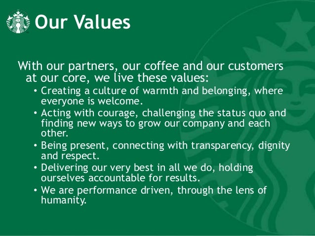 starbucks core values and principles Purpose, values & principles our four core values are integrity, responsibility, respect and pioneering as we expand into new markets, recruit new talent and face new challenges, these guide our people in the decisions and actions they take every day.