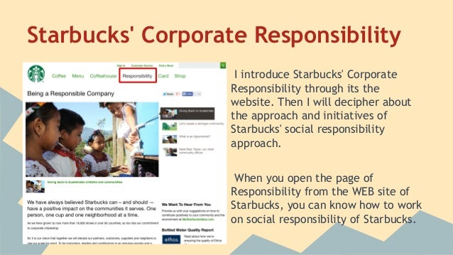 corporate social responsibility of starbucks 2015-10-05 despite the growing awareness of and the unprecedented movement in corporate social responsibility, david vogel candidly addressed why the world isn't a much better place at the november 4, 2005, meeting of the business and.