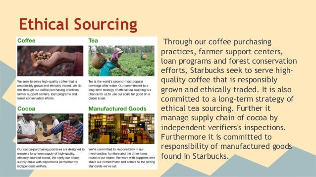starbucks business ethics At starbucks, the choices we make and actions we take are a reflection of our core values to become what starbucks is responsible business practices.