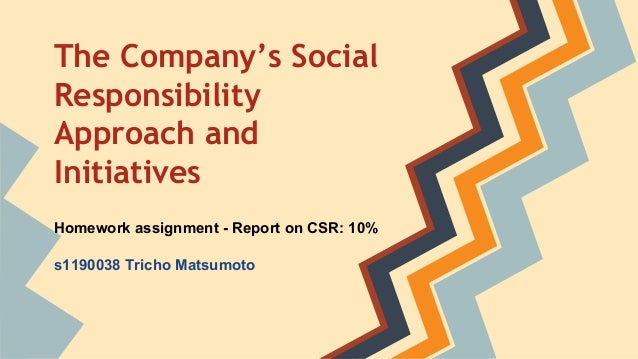 The Company's Social Responsibility Approach and Initiatives Homework assignment - Report on CSR: 10% s1190038 Tricho Mats...