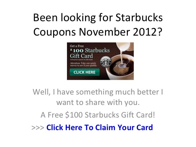Been looking for StarbucksCoupons November 2012?Well, I have something much better I        want to share with you.  A Fre...