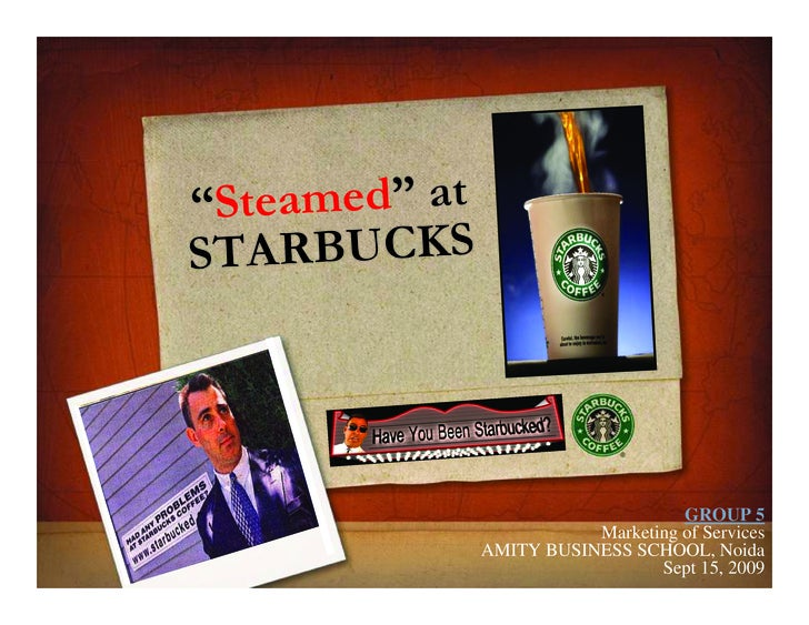"""""""Steamed"""" at STARBUCKS                                         GROUP 5                           Marketing of Services    ..."""