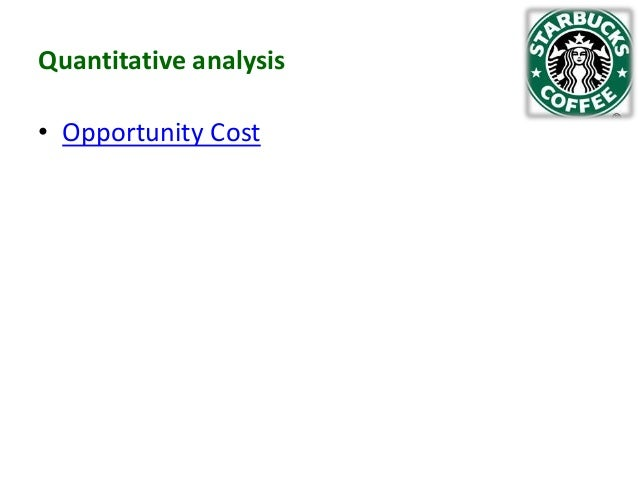 Quantitative analysis • Opportunity Cost
