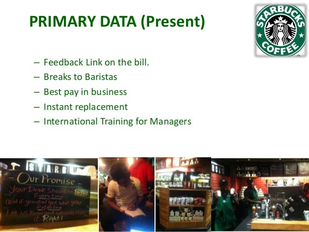 PRIMARY DATA (Present) – – – – –  Feedback Link on the bill. Breaks to Baristas Best pay in business Instant replacement I...