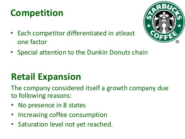 Competition • Each competitor differentiated in atleast one factor • Special attention to the Dunkin Donuts chain  Retail ...