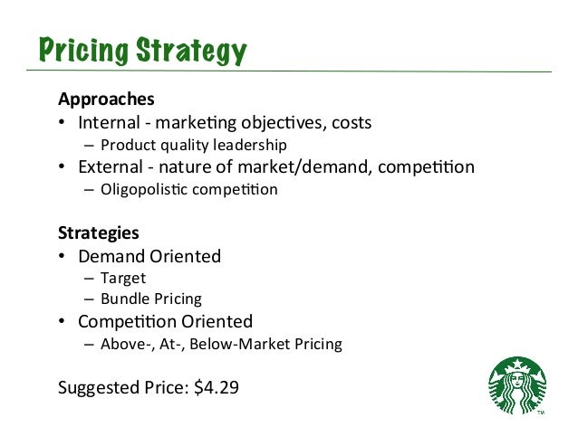 how starbucks uses pricing strategy for Starbucks is one of the most loved coffee brands across the world and one of the factors which makes it stand apart is the marketing mix of starbucksin the year 1987, howard schultz took over the company and recreated it by forming a personal relationship between the coffee and the consumers.