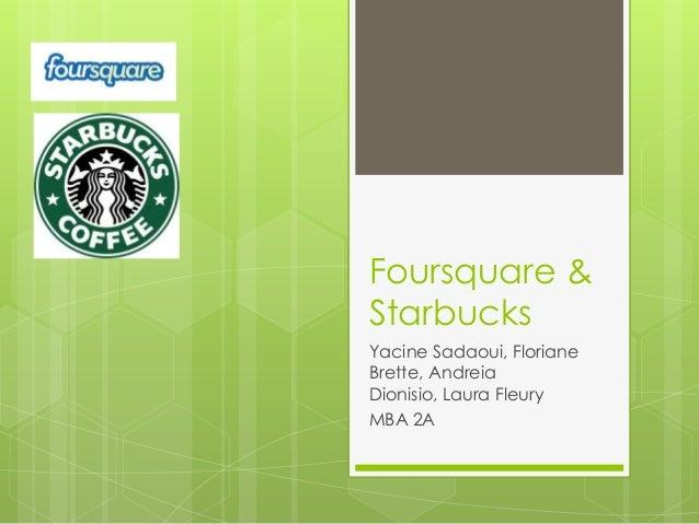 Foursquare &StarbucksYacine Sadaoui, FlorianeBrette, AndreiaDionisio, Laura FleuryMBA 2A