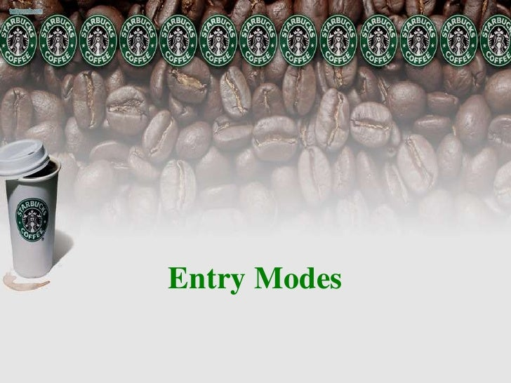 starbucks market entry mode by ahmad Free essays on starbucks modes of entry into intrnational market for students use our papers to help you with yours 1 - 30.