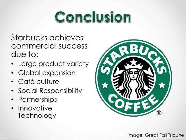 success of starbucks Why japan chose starbucks guest contributor aug 6, 2014 innovation has not been the only factor in their success starbucks has also taken the extra step to become familiar with japanese culture an example is the importance of top quality customer service in japan starbucks has also removed their signature service of asking for a.