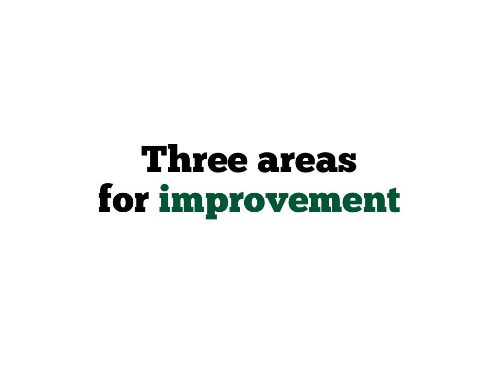 three areas for improvement