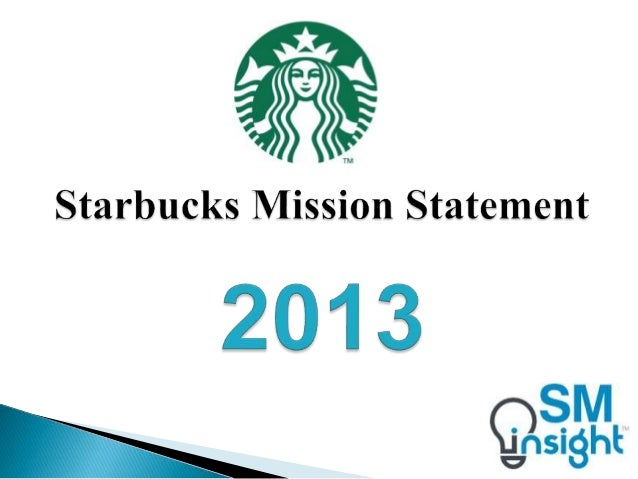starbucks mission 10112009 i decided to research the company of starbucks and its mission statement and goals their mission statement is to inspire and nurture the human spirit.
