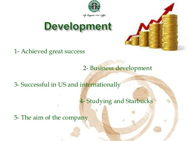 starbucks history and development The highlight for the specialty coffee company has been its development progress and future plans in asian  let's look at starbucks' growth strategy.