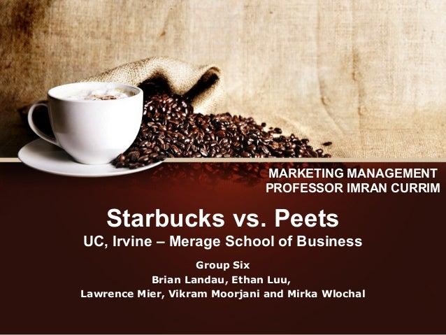 Starbucks vs. Peets UC, Irvine – Merage School of Business Group Six Brian Landau, Ethan Luu, Lawrence Mier, Vikram Moorja...