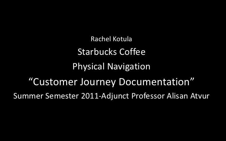 "Rachel Kotula<br />Starbucks Coffee<br />Physical Navigation<br />""Customer Journey Documentation""<br />Summer Semester 20..."