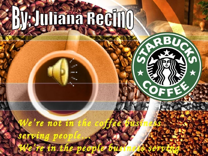 We're not in the coffee business serving people… We're in the people business serving coffee. By: Juliana Recino