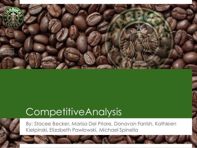 CompetitiveAnalysisBy: Stacee Becker, Marisa Del Priore, Donavan Farrish, KathleenKielpinski, Elizabeth Pawlowski, Michael...