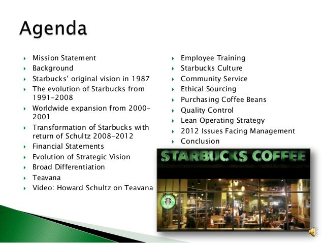 a look at the strategic vision for starbucks by schultz 1 what was howard schultz's original strategic vision for starbucks how many times has his strategic vision changed or evolved into something different is his strategic vision for starbucks in 2011-2012 likely to undergo further evolution 2 has starbuck's strategy evolved as the strategic.