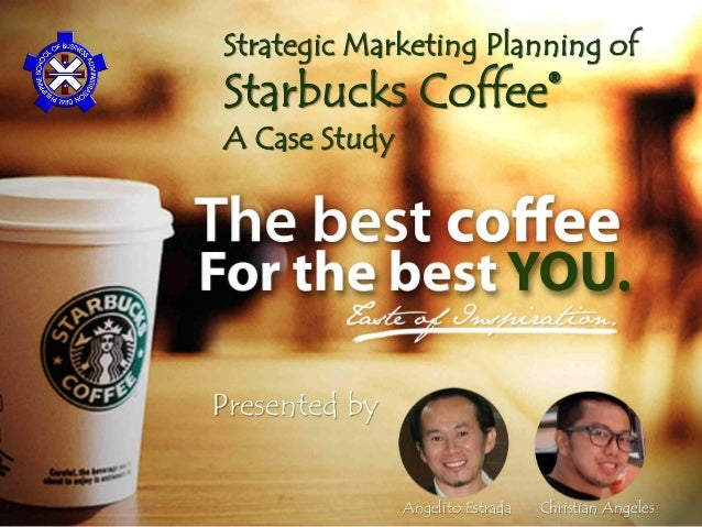 1  Strategic Marketing Planning of  Starbucks Coffee®  A Case Study  Angelito Estrada Christian Angeles  Presented by