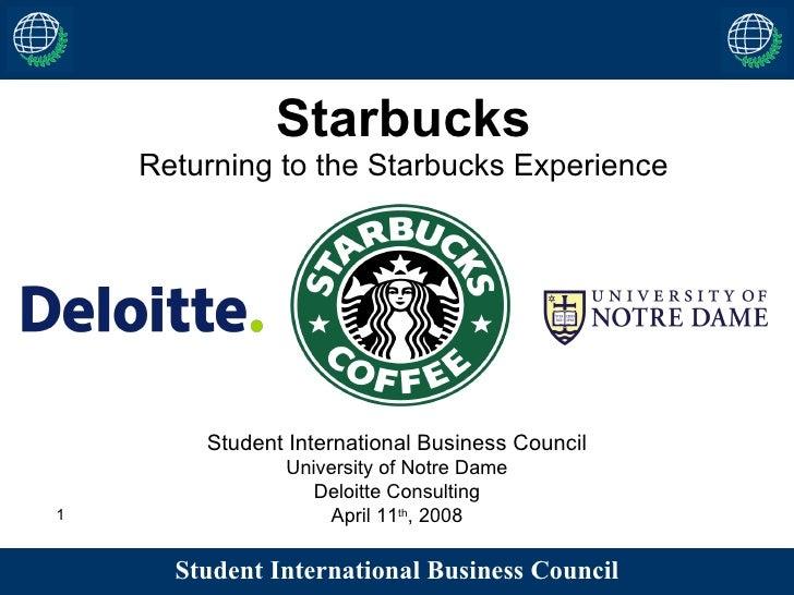 Starbucks Returning to the Starbucks Experience Student International Business Council University of Notre Dame Deloitte C...
