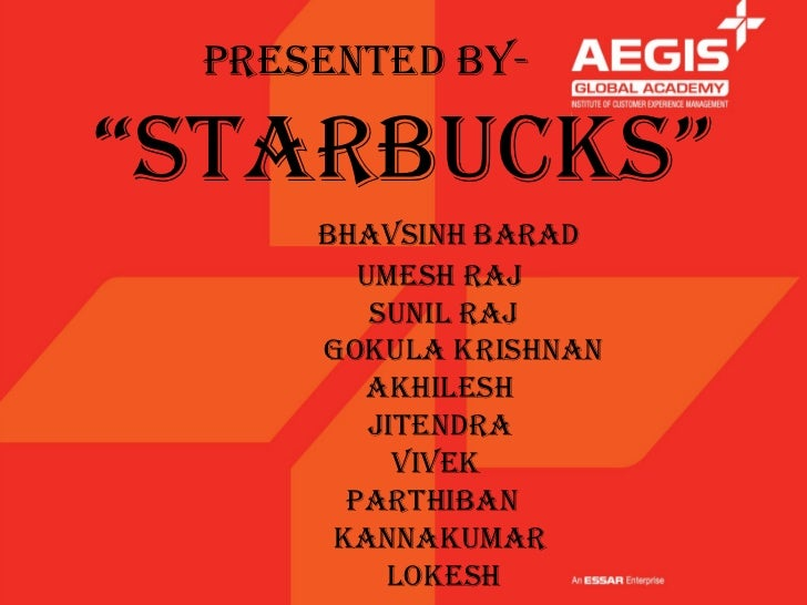 "PRESENTED BY-""STARBUCKS""     BHAVSINH BARAD        UMESH RAJ         SUNIL RAJ     GOKULA KRISHNAN        AKHILESH        ..."